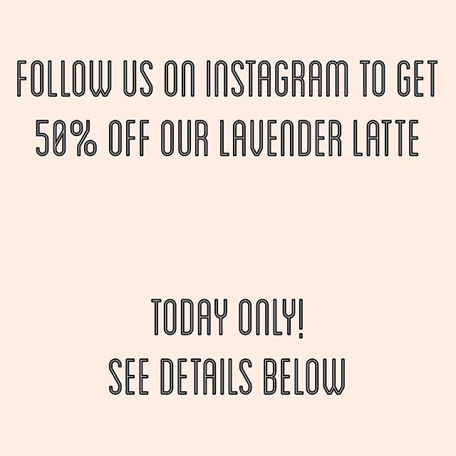 TODAY ONLY ! Show us that you follow us on instagram and get 50% off any size of our lavender latte. We're open from 8am - 6pm so stop by! 😊💜