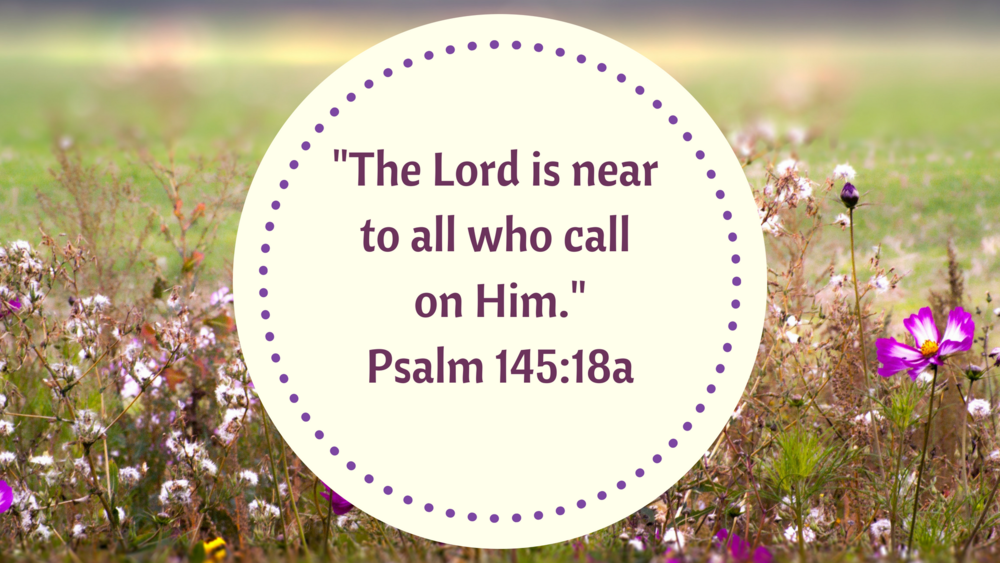 _The Lord is near to all who call on him._Psalm 145_18a (2).png