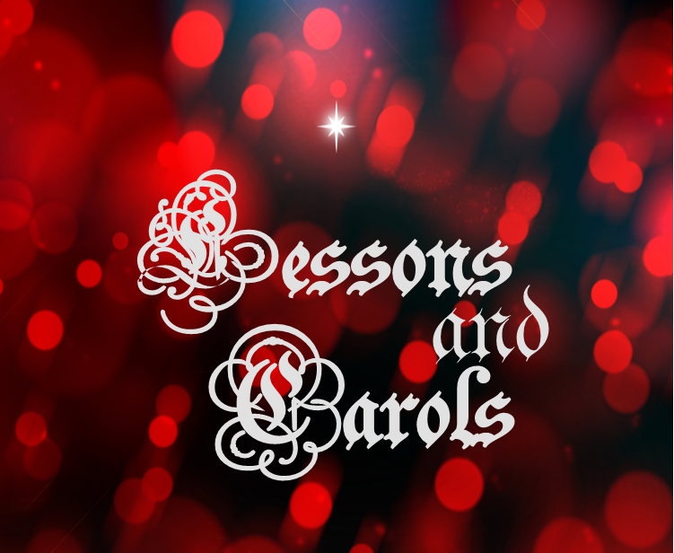 Sunday, December 10, 11:00 am - LESSONS AND CAROLS {Brass Prelude to begin at 10:45}A musical presentation by our Sanctuary ChoirThe 9:00 AM service will also take place as usual.