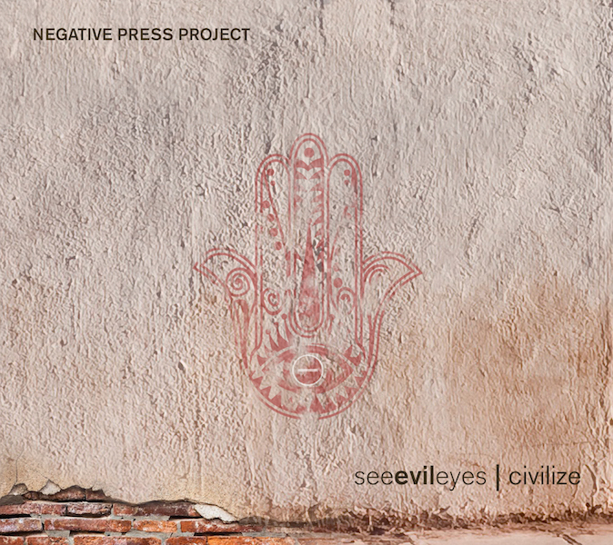 NEGATIVE PRESS PROJECT  see evil eyes | civilize  2015