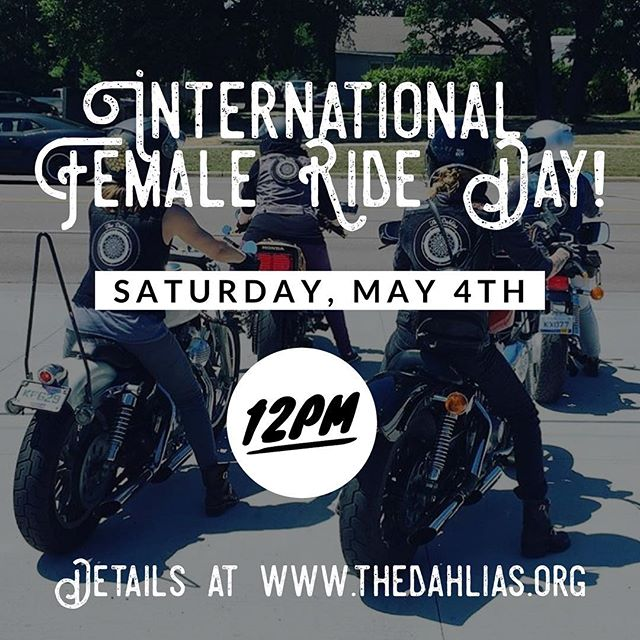 Come celebrate international female ride day with us!! Details on our website at thedahlias.org