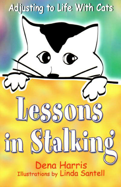 Cover for author Dena Harris's book of cat humor: Lessons In Stalking: Adjusting to Life With Cats