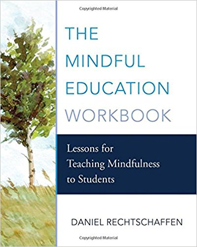 THE MINDFUL EDUCATION WORKBOOK  This text is a great companion to  The Way of Mindful Education  and offers 15 concise lessons that can easily be expanded on and adapted to various grades.  Note: it reads young for high school students.