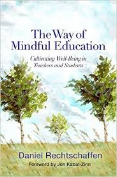 THE WAY OF MINDFUL EDUCATION  The Way of Mindful Education is a practical guide for cultivating attention, compassion, and well-being not only in these students, but also in teachers themselves. The book includes exercises and practices that teachers can integrate in K-12 level classrooms.