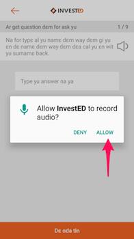 Give permission to record audio.  Na for gi permision so yu go ablɛ record dɛ audio.