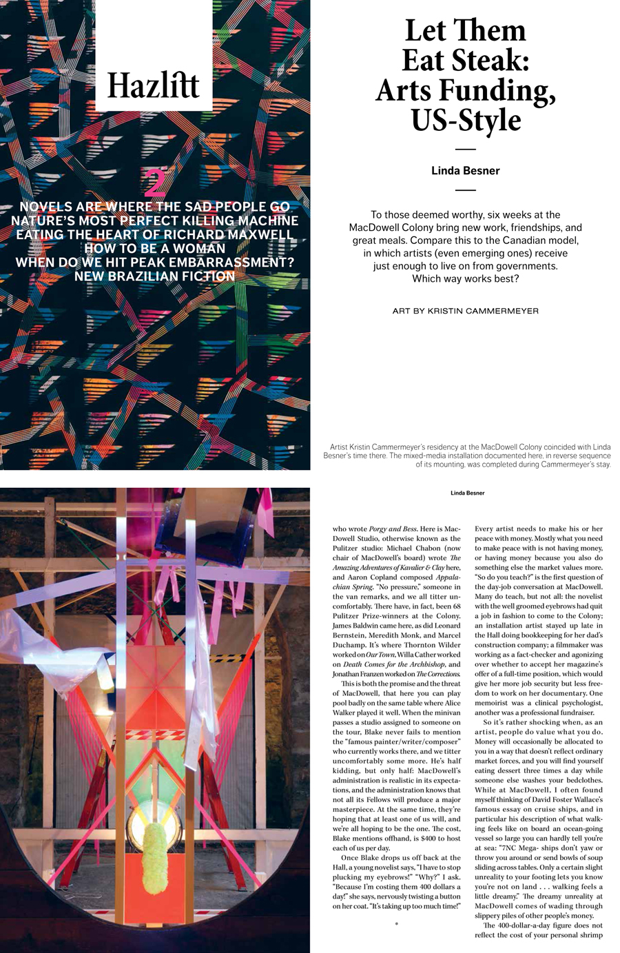 FEATURED ARTIST > HAZLITT NO. 2, PRINT EDITION (SUMMER 2014) I am very pleased to be included in Hazlitt No. 2 as an accompaniment to Linda Besner's essay on The MacDowell Colony and arts funding. It features time lapse images of the production of the installation I produced while at MacDowell. Hazlitt No. 2 is available for purchase HERE.
