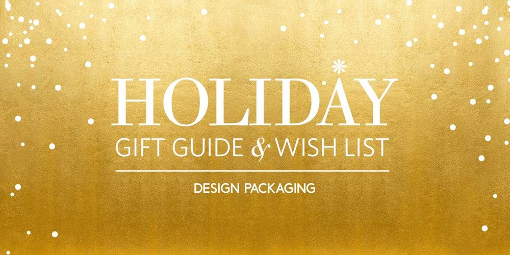 The Packaging Designer's Holiday Gift Guide and Wish List - Read Article Here