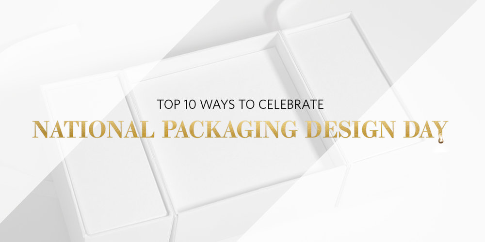Top 10 Ways to Celebrate National Packaging Design Day - View Article Here