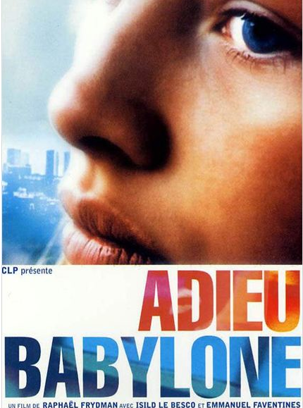 BYE BYE BABYLONE (Adieu Babylone) Written and directed by R. Frydman Staring Isild Le Besco et Emanuel Faventines Mars Films- CLP. 90 mn. 2001