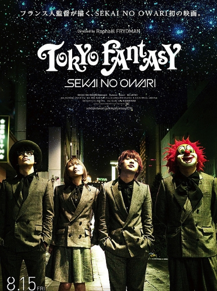 TOKYO FANTASY Written and directed by R. Frydman Staring Sekai No Owari : Nakajin, Fukase, Saroi, Love. Toho Entertainment- Aoi Pro. 90mn. 2014