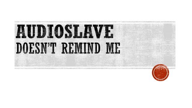 AUDIOSLAVE - DOESNT REMIND ME .jpg