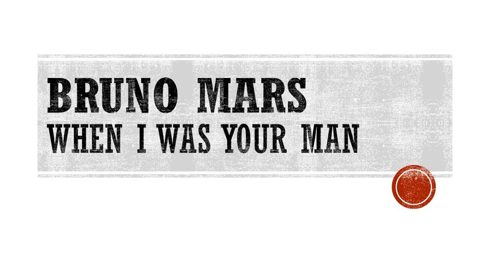 Bruno Mars When I was your Man .jpg