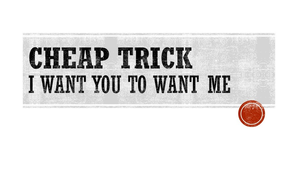 Cheap Trick I want you to want me .jpg