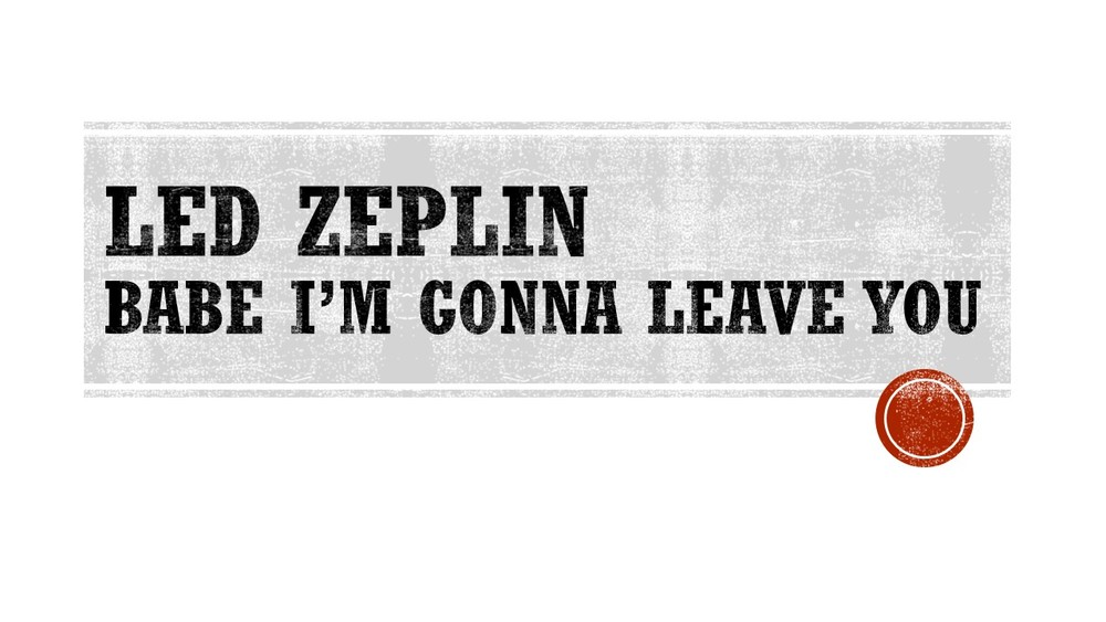 Led Zeplin Babe I'm Gonna Leave You .jpg