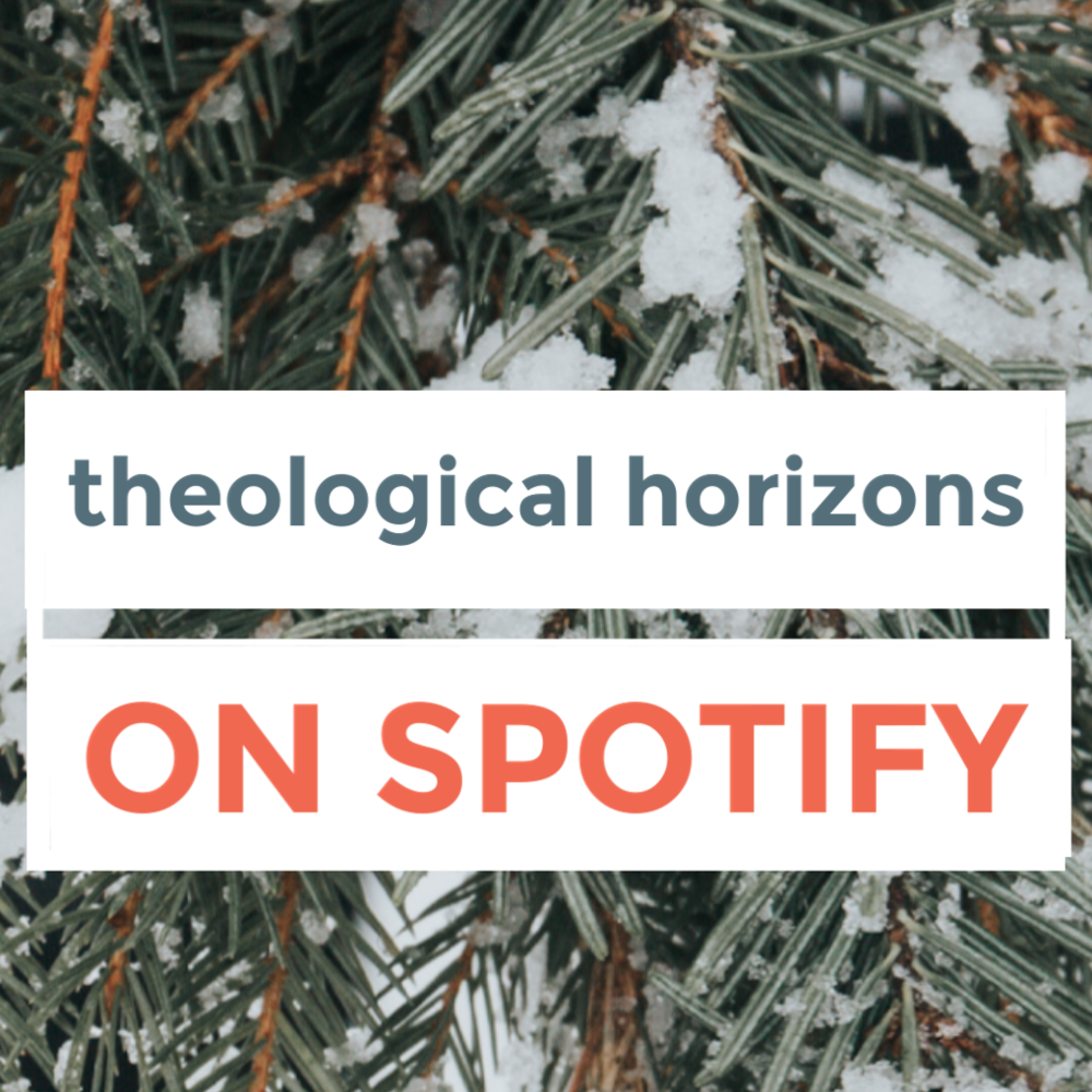 CLICK HERE TO LISTEN:  Advent with Theological Horizons