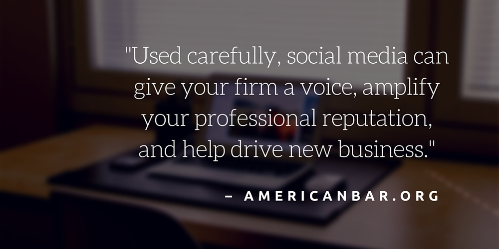 """Used carefully, social media can give your firm a voice, amplify your professional reputation, and help drive new business."" – AmericanBar.org"