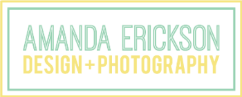 Amanda Erickson DESIGN + PHOTOGRAPHY