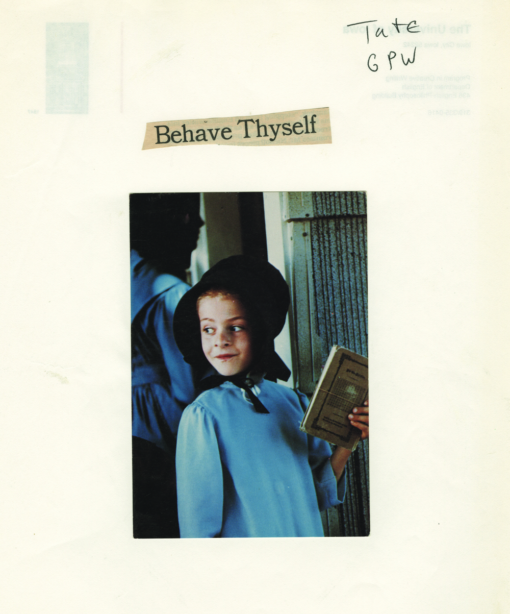 "Collage by James Tate (Courtesy of the Harry Ransom Center)  Read Matthew Zapruder's response to this piece:  ""Behave Thyself""  Read Lee Upton's response to this piece:  ""Misbehave Thyself"""