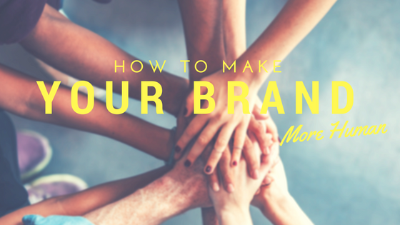 How to Make Your Brand More Human