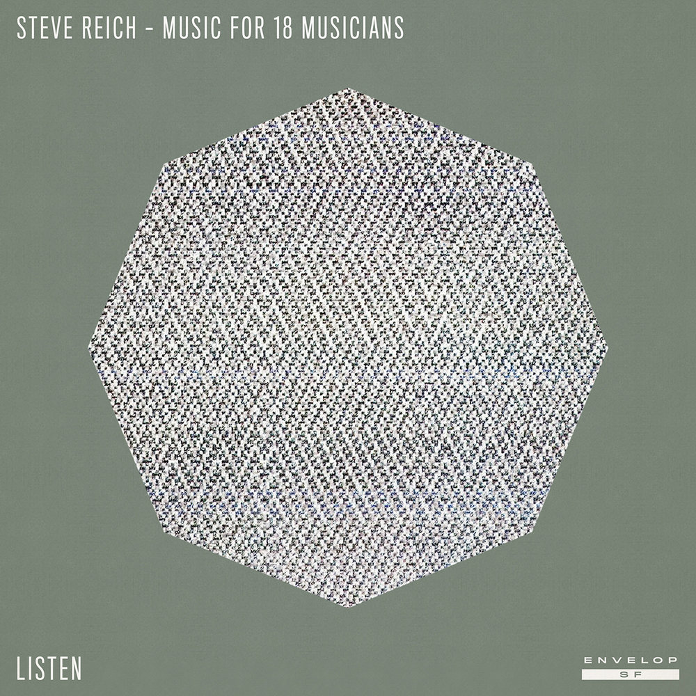Steve Reich - Music for 18 Musicians : LISTEN   Thu October 25, 2018 | At Envelop SF | 9:00 PM doors
