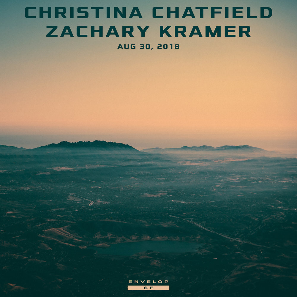Christina Chatfield | Zachary Kramer - Envelop Showcase  Thu August 30, 2018 | At Envelop SF | 7:30 PM Doors