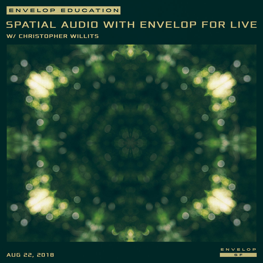Spatial Audio Workshop with Envelop For Live w/ Christopher Willits  Wed August 22, 2018 | At Envelop SF | 7:00 PM Doors