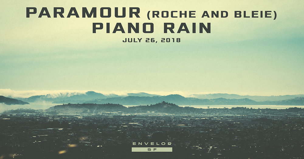 Paramour (Roche and Bleie) + Piano Rain - Envelop Showcase  Thu July 26, 2018 | At Envelop SF | 7:30 PM Doors