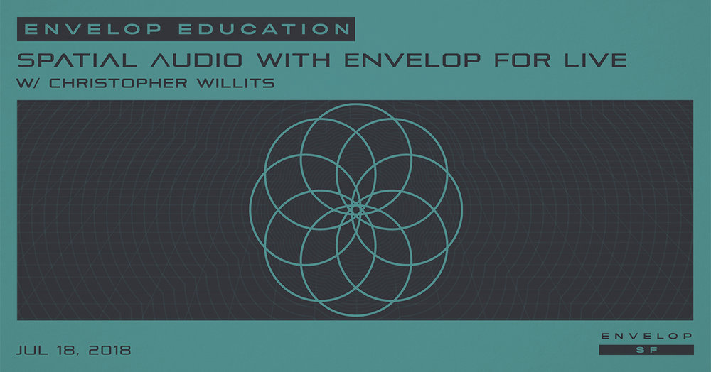 Spatial Audio Workshop with Envelop For Live with Christopher Willits  Wed July 18, 2018 | At Envelop SF | 7:00 PM Doors