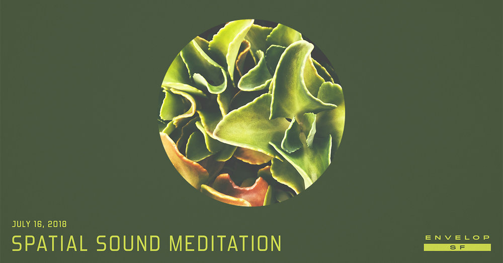 Spatial Sound Meditation  Mon July 16, 2018 | At Envelop SF | 7:30 PM Doors