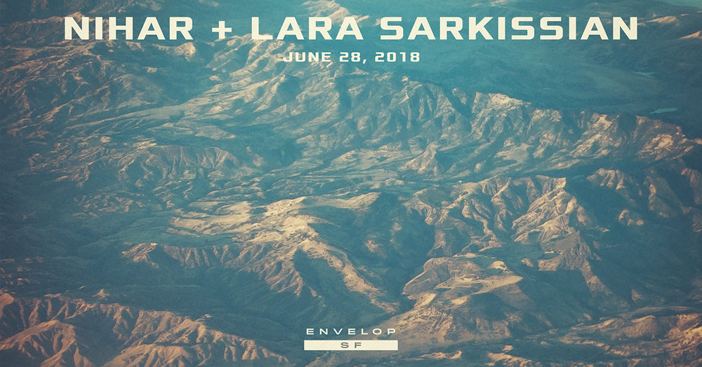 Nihar + Lara Sarkissian - Envelop Showcase  Thu June 28, 2018 | At Envelop SF | 7:30 PM Doors