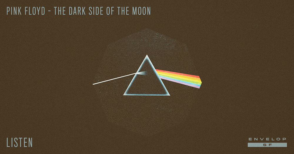 Pink Floyd - The Dark Side Of The Moon : LISTEN   Wed November 14, 2018 | At Envelop SF |1st session - 7:30 PM Doors // 2nd session - 9:30 PM Doors