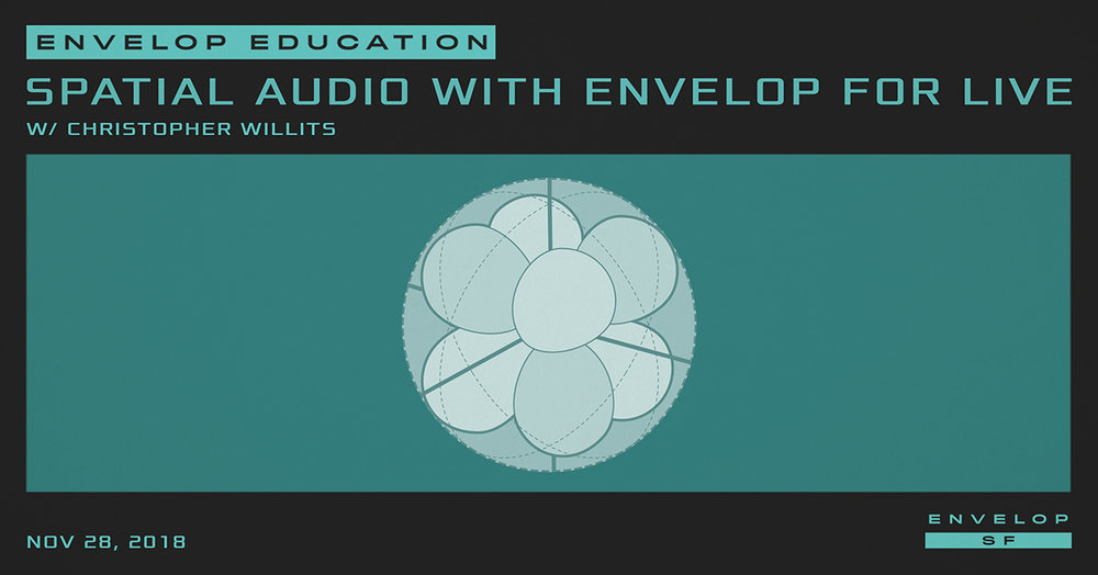 Spatial Audio Workshop with Envelop For Live   Wed November 28, 2018 | At Envelop SF | 7:00 PM doors