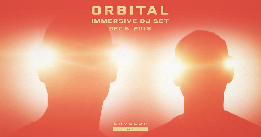 Orbital Immersive DJ Set   Thu December 6, 2018 | At Envelop SF | 6:30 PM doors