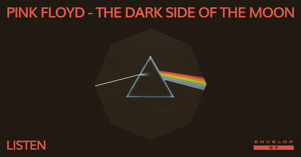 Pink Floyd - The Dark Side of the Moon : LISTEN   Thu January 10, 2019 | At Envelop SF | 1st Session 7:30 PM doors/ 2nd Session 9:30 PM doors