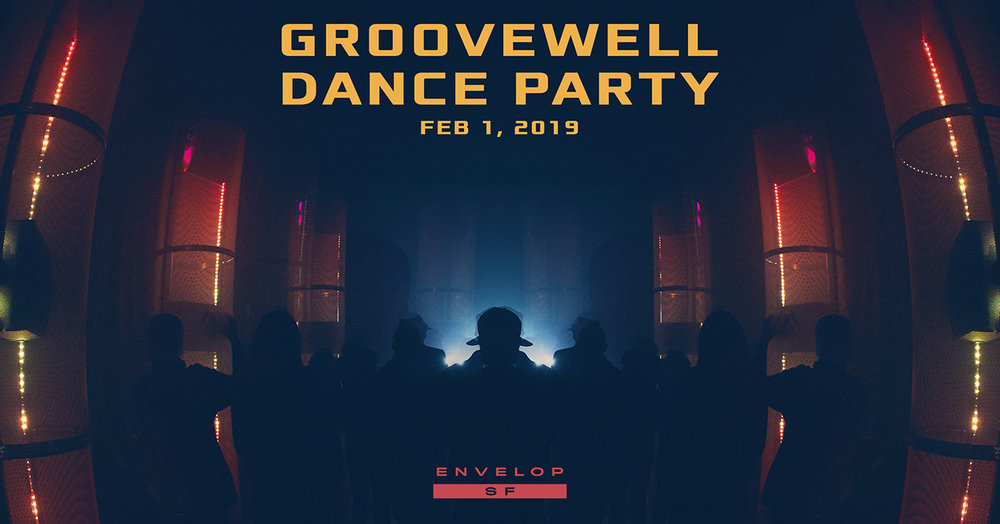 GrooveWell Dance Party   Fri February 1, 2019 | At Envelop SF | 8:30 PM doors