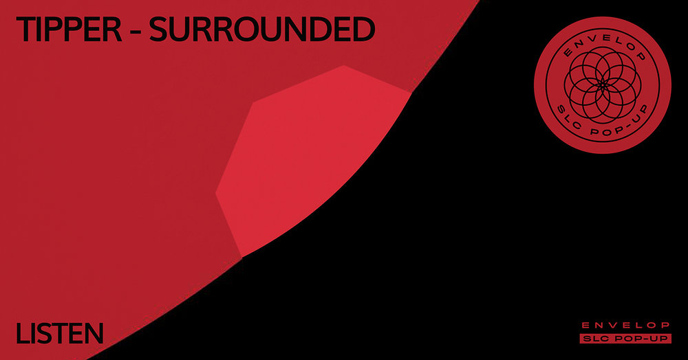 Tipper - Surrounded : LISTEN   Sat February 2, 2019 At Envelop SLC Pop-Up | 7:30 PM doors