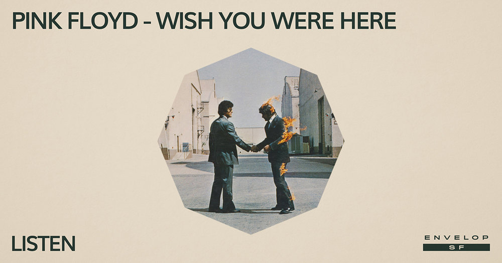 Pink Floyd - Wish You Were Here : LISTEN   Wed February 20, 2019   At Envelop SF   1st Session 7:30 PM doors/ 2nd Session 9:30 PM doors