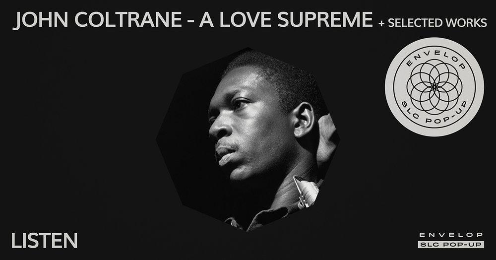 (Envelop SLC Pop-Up) John Coltrane - A Love Supreme + Selected Works : LISTEN   Fri February 22, 2019   At Envelop SLC Pop-Up   7:30 PM doors