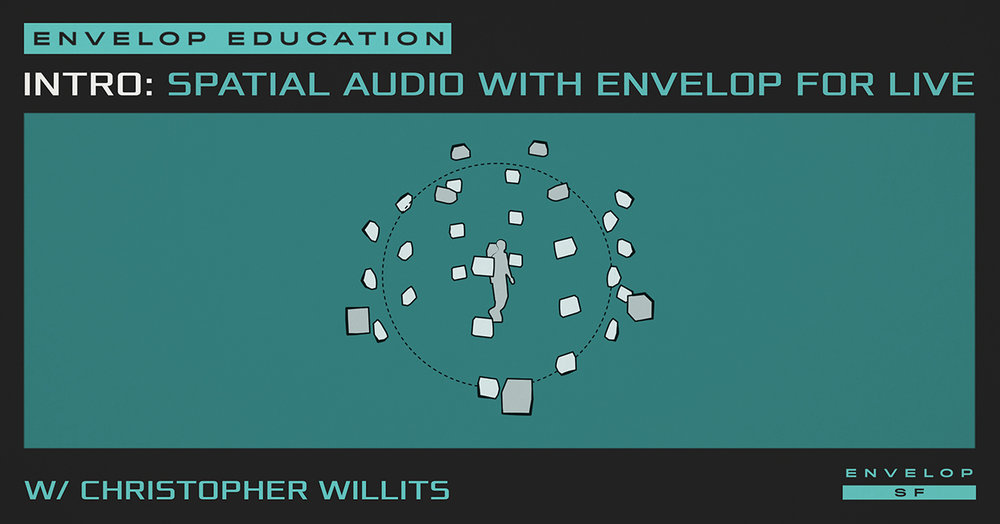 Intro to Spatial Audio Workshop with Envelop For Live  w/ Christopher Willits  Tue February 26, 2019   At Envelop SF   7:00 PM doors