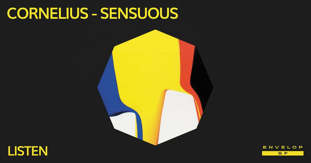 Cornelius - Sensuous : LISTEN   Thu March 7, 2019   At Envelop SF   7:30 PM doors