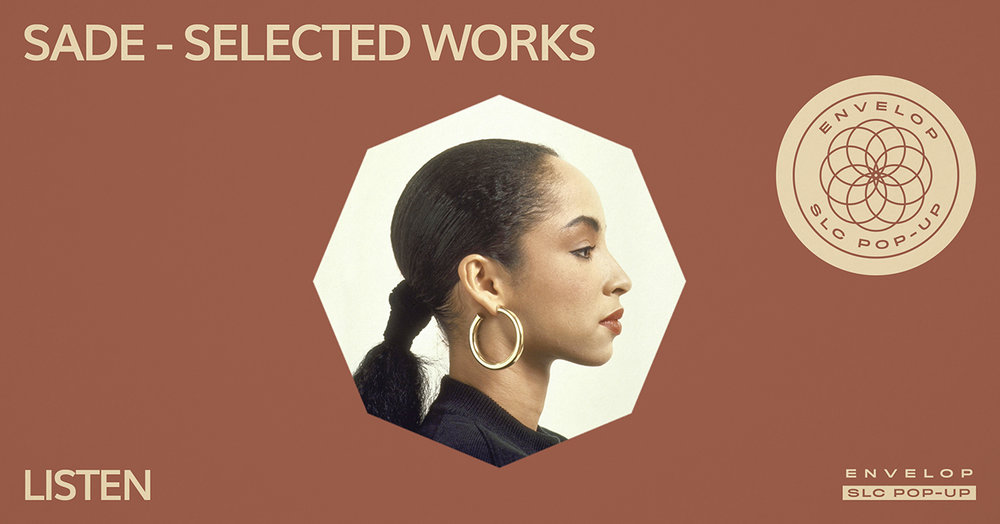 (Envelop SLC Pop-Up) Sade - Selected Works : LISTEN   Fri March 8, 2019   At Envelop SLC Pop-Up   7:30 PM doors