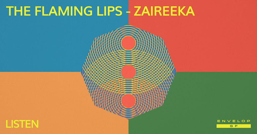 The Flaming Lips - Zaireeka : LISTEN   Tue March 12, 2019   At Envelop SF   7:30 PM doors