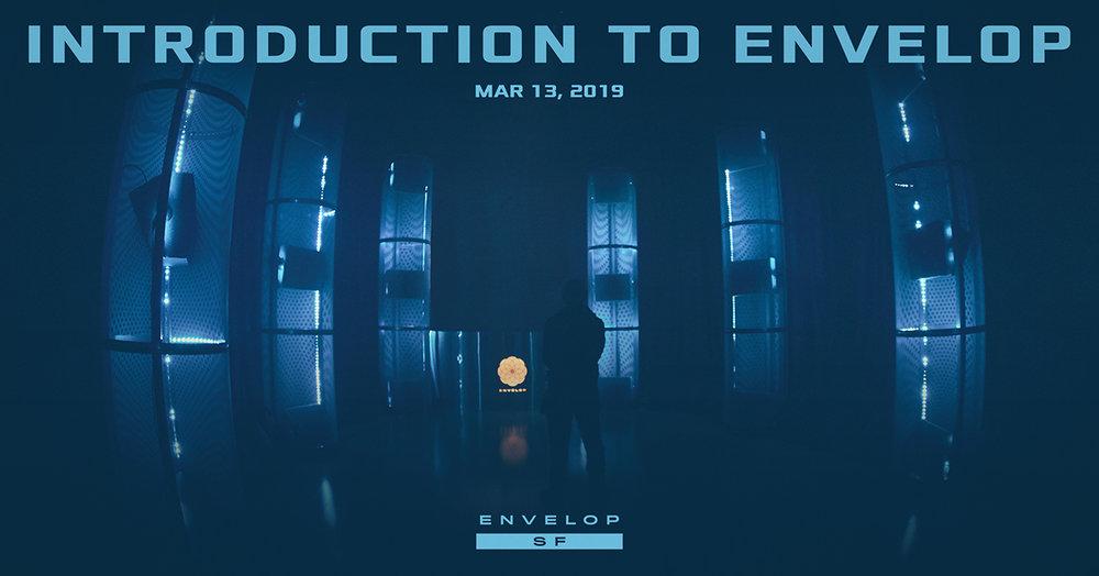 Intro to Envelop   Wed March 13, 2019   At Envelop SF doors