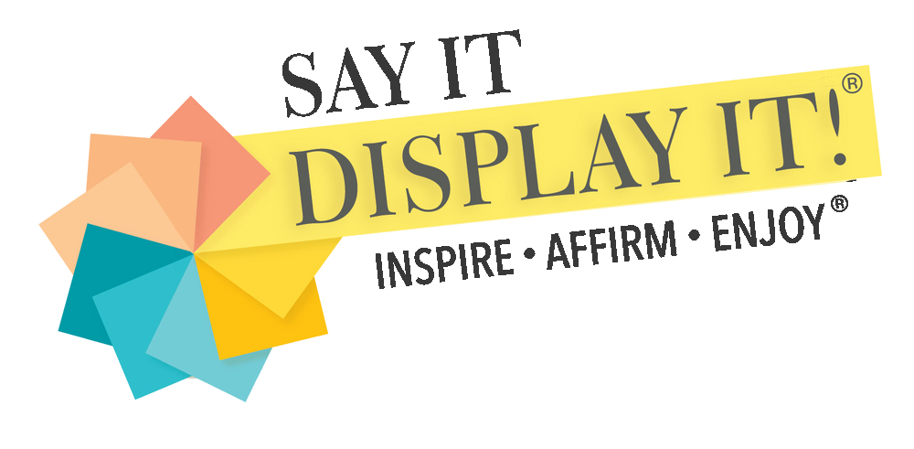 Say It Display It!