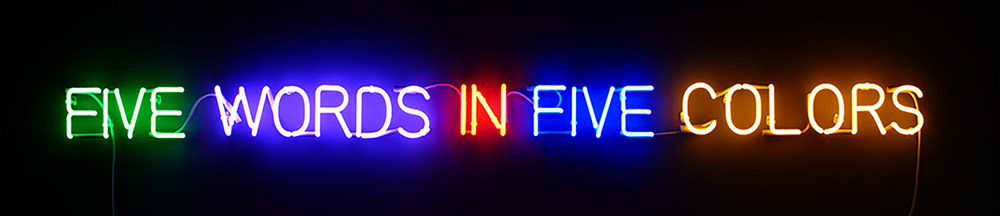 'Self-Defined-Five Colors', 1965 Reads: FIVE WORDS IN FIVE COLORS Green, violet, orange, blue and yellow neon, transformers.Overall dimensions: 3 15/16 x 78 3/4 inches (10 x 200 cm)  Courtesy of the artist and Sean Kelly Gallery