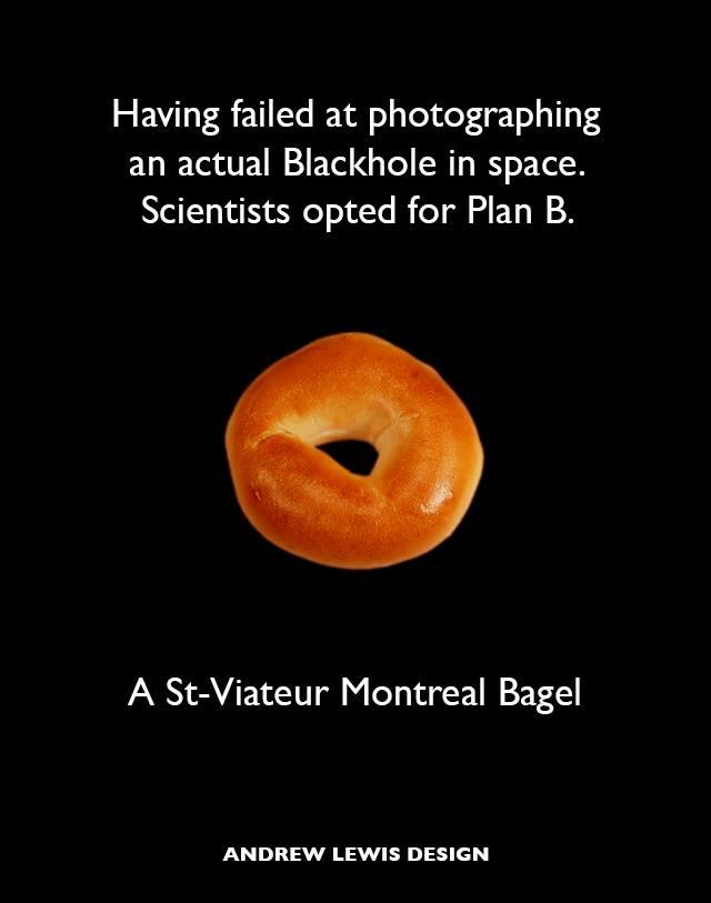 A St-Viateur Montreal Bagel ( website here )  Trés prècis n'est-ce pas? Andrew a super sentiment de humeur. Ceux bagels bien… délicieux!  Very accurate isn't it? Andrew has a terrific sense of humor. Those bagels though… delicious!