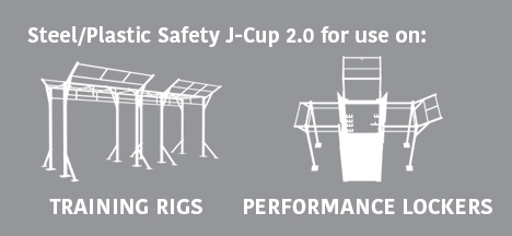 Steel/Plastic Safety J-Cup 2.0 for use on: Training Rigs & Performance Lockers