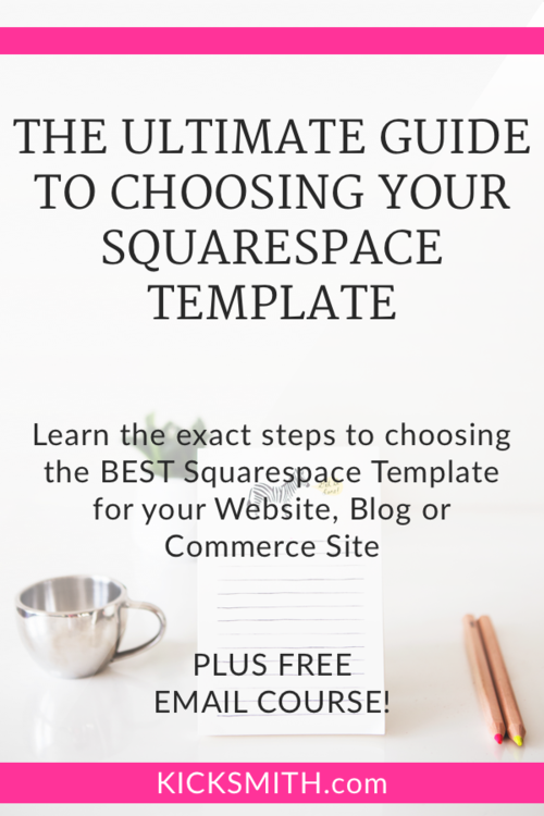 the ultimate guide to choosing a squarespace template kicksmith