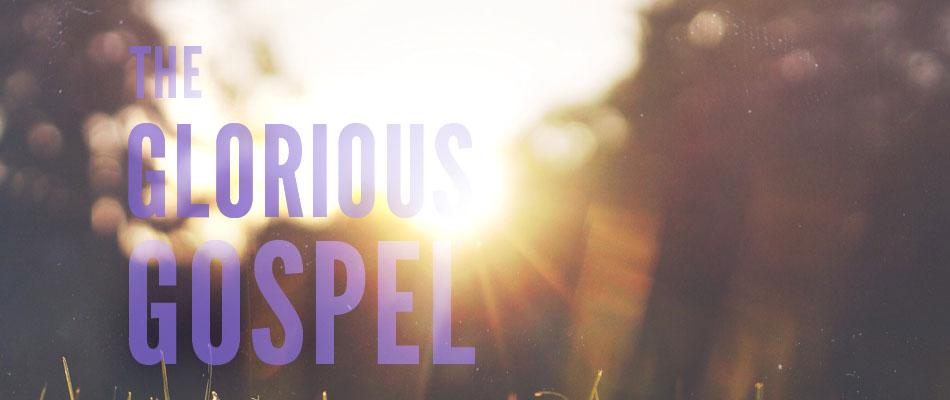 The Glorious Gospel sermon series