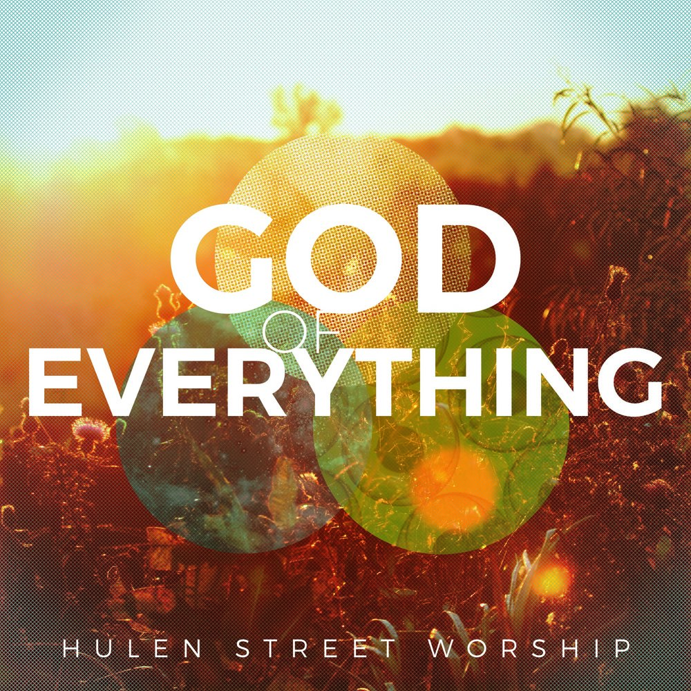 """God of Everything"" Worship EP by Hulen Street Worship in Fort Worth, TX"